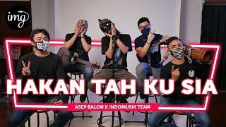 Download lagu Hakan Tah Ku Sia - Asep Balon Ft. Indomusikteam #PETIK