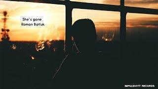 Roman Batiuk - She`s gone (Original Mix) (IMPULSIVITY RECORDS)