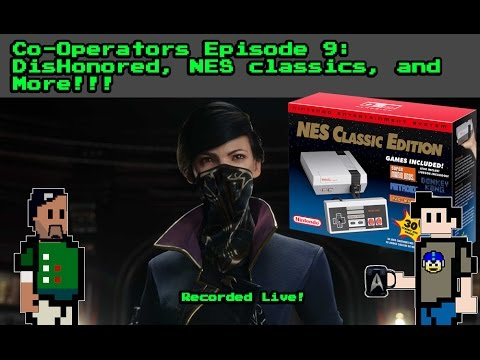 Co-Operators LIVE STREAMED PODCAST - Episode 9 Dishonored 2, The NES, Aero Horrothon, and MORE!!!