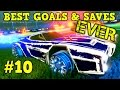 Rocket League Montage: BEST GOALS & SAVES EVER #10 - Freestyle goals, dribbles & more [HD]