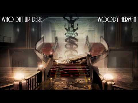 Bioshock 2: (Bonus) Who Dat Up Dere? - Woody Herman