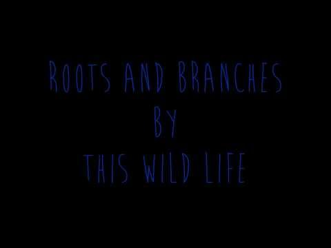 This Wild Life - Roots And Branches (Lyrics)