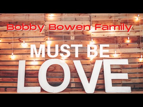 Must Be Love - Bobby Bowen Family Band (Official Music Video)