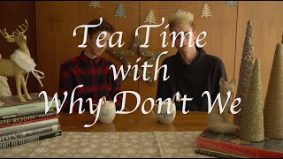 Why Don't We • Tea Time (Christmas Edition) Episode 10 feat. Daniel & Corbyn
