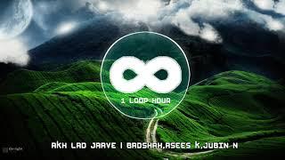 Akh Lad Jaave | 1 HOUR LOOP | Badshah, Tanishk Bagchi,Jubin N, Asees K