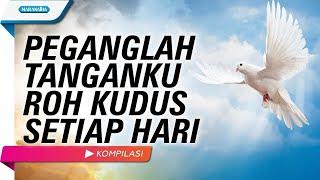 PEGANGLAH TANGANKU ROH KUDUS SETIAP HARI - 5 Lagu Kompilasi (with Lyric)