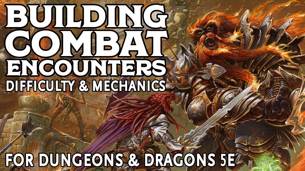 Building Combat Encounters in Dungeons and Dragons 5e: Difficulty &  Mechanics (Part 2 of 3)