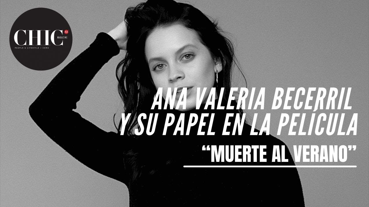 """Ana Valeria Becerril y su papel en la película """"Muerte al verano"""""""