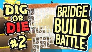 BRIDGE BUILD BATTLE | Dig or Die #2