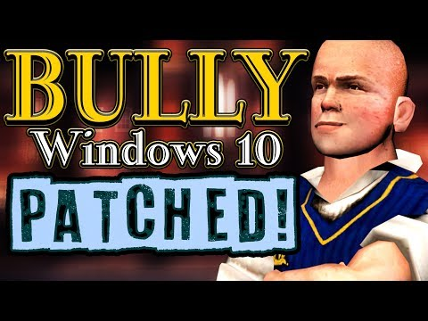 BULLY HAS BEEN PATCHED ON WINDOWS 10!