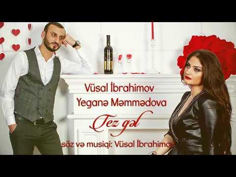 Vusal Ibrahimov Yegane Memmedova Tez Gel Yeni 2019