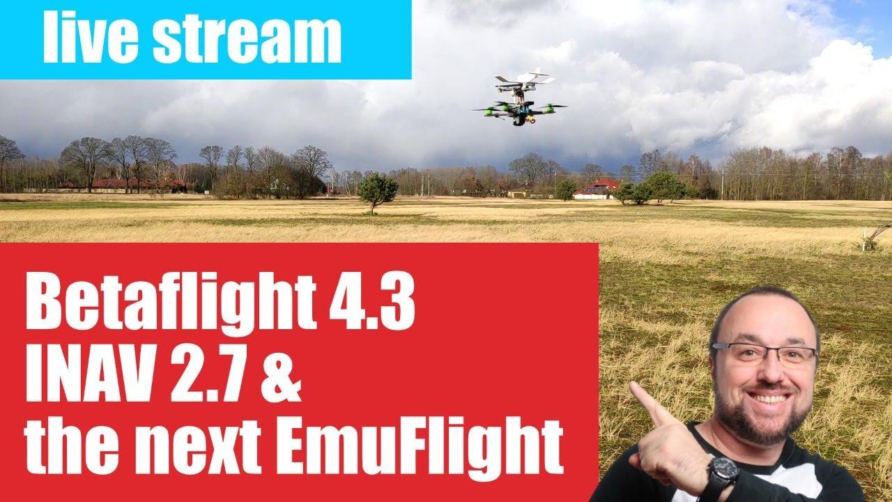 Betaflight 4.3, INAV 2.7 and the next EmuFlight