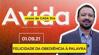 FELICIDADE E OBEDIÊNCIA A PALAVRA - 01/09/2021