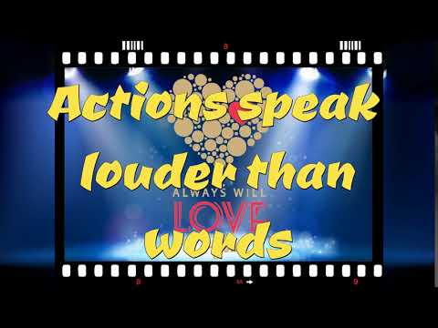 Actions speaks louder than words