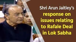 Shri Arun Jaitley's response on issues relating to Rafale Deal in Lok Sabha : 02.01.2019