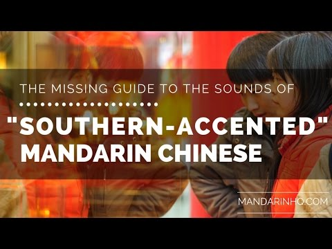 """The Missing Guide To The Sounds Of """"Southern Accented"""" Mandarin Chinese (Chinese Accents)"""