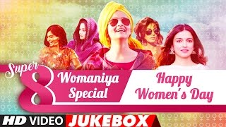 Super 8 Songs | Womaniya Special | Happy Women's Day | Video Jukebox