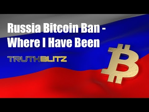 Russia Next to Ban Bitcoin - Where I have Been
