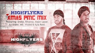 HIGHFLYERS - Xmas PMC Mix (Featuring: Drake, Rihanna, Major Lazer, DJ Snake, MØ, Wizkid & Kyla Reid)