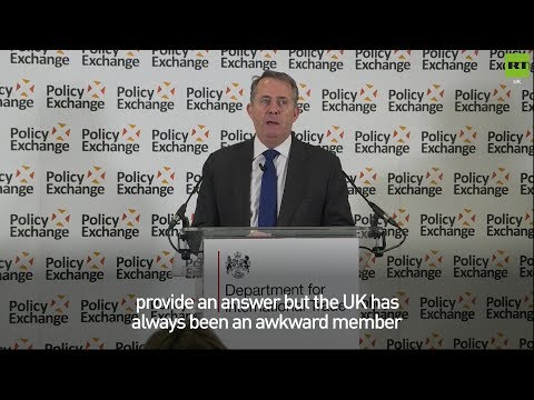 "Liam Fox: ""The UK has always been an awkward member of the EU"""