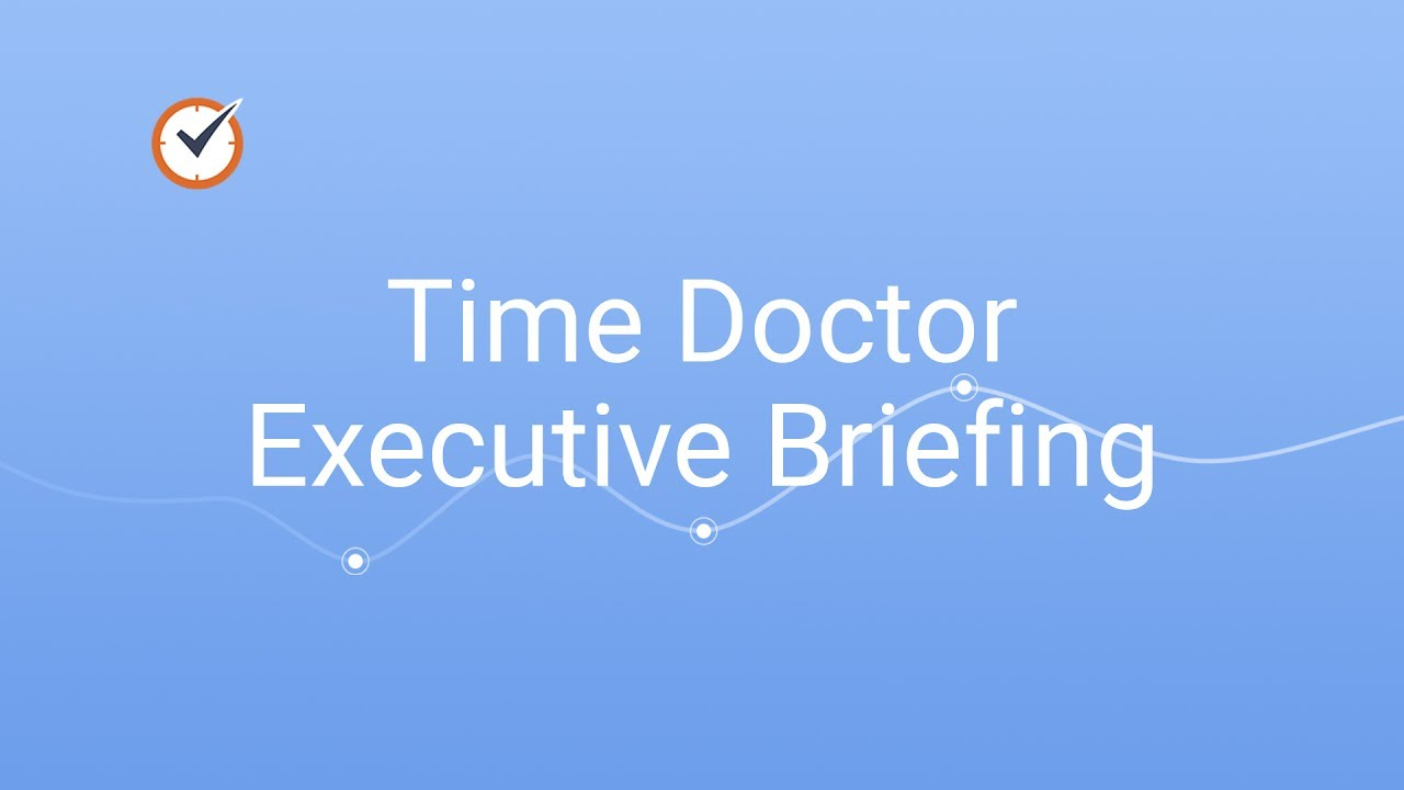 Time Doctor Executive Briefing