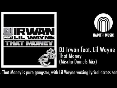 DJ Irwan feat. Lil Wayne - That Money (Mischa Daniels Models Mansion Mix)