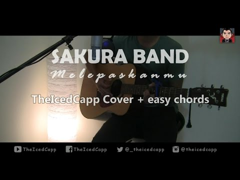 SAKURA BAND Melepaskanmu - TheIcedCapp Cover + easy chords