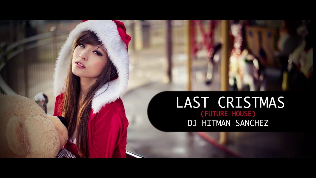 last christmas original mix dj hitman sanchez 2017 - Last Christmas Original