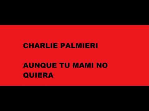 Aunque tu mami no quiera   Charlie Palmieri