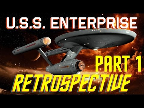 USS Enterprise Star Trek Retrospective Part I