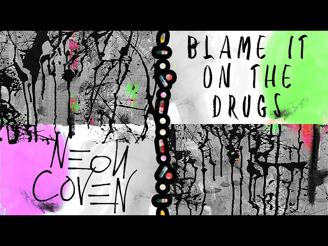Neon Coven - Blame It On The Drugs (Official Video)