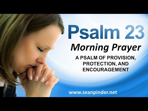 A PSALM OF PROVISION, PROTECTION AND ENCOURAGEMENT  PSALM 23  MORNING PRAYER
