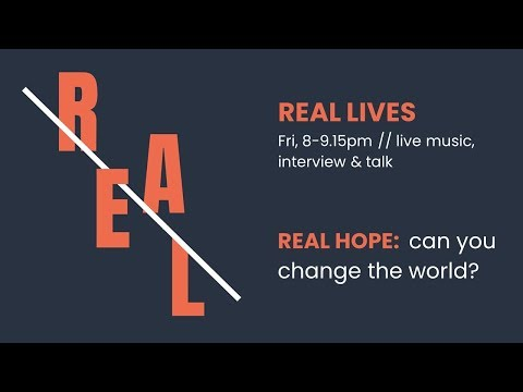 Real hope: can you change the world? - REAL Lives #5