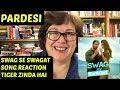 Swag Se Swagat Song Reaction Tiger Zinda Hai Salman Khan Katrina Kaif On Pardesi mp3