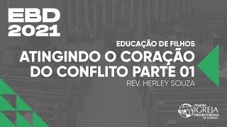 EBD - Educação de Filhos   Atingindo o coração do conflito   Rev. Herley Souza