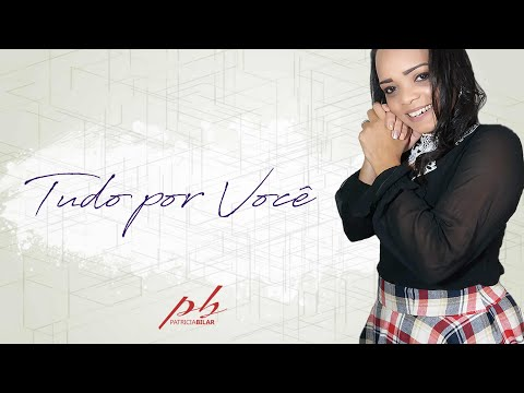 Patricia Bilar - Tudo por você