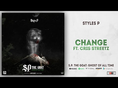 Styles P - Change Ft. Cris Streetz (S.P. The GOAT: Ghost Of All Time)