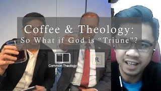 "Coffee & Theology: So What if God is ""Triune""?"