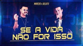Marcos & Belutti - Se A Vida Não For Isso (Presente)