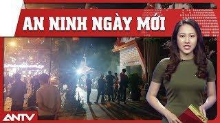 An ninh ngày mới mới nhất 12/08/2018 | Tin tức | Tin nóng mới nhất | ANTV