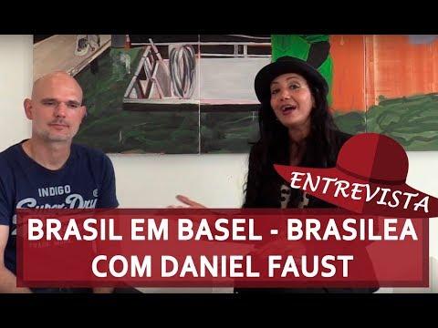 BRASIL EM BASEL : BRASILEA! - ADRIANA CALADO ENTREVISTA DANIEL FAUST !