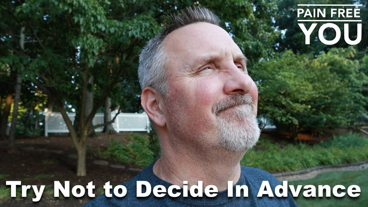 Try Not to Decide In Advance...