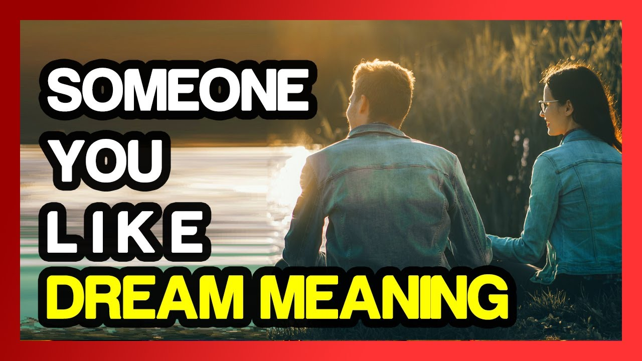 What Does It Mean When You Dream About Someone You Like -7531