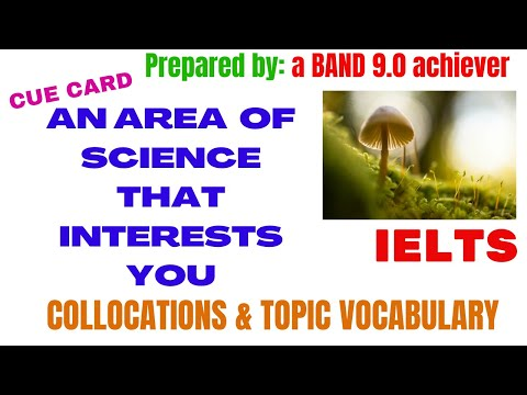 AN AREA OF SCIENCE THAT INTERESTS YOU IELTS SPEAKING CUE CARD | Complete Answers with Collocations