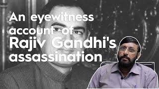 An eyewitness account of Rajiv Gandhi's assassination