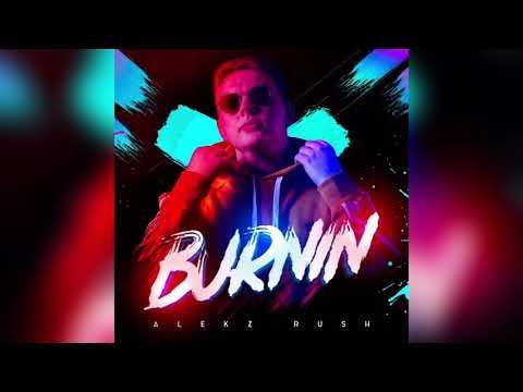 Burnin Extended Version Alekz Rush