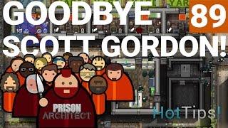 Prison Architect 2.0 - Ep 89 - FAREWELL, SCOTT GORDON - Let