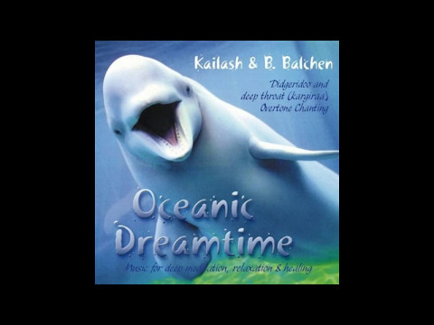 Kailash Kokopelli & B. Balchen - Oceanic Dreamtime  (Full Album)