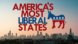 The 10 MOST LIBERAL STATES in AMERICA