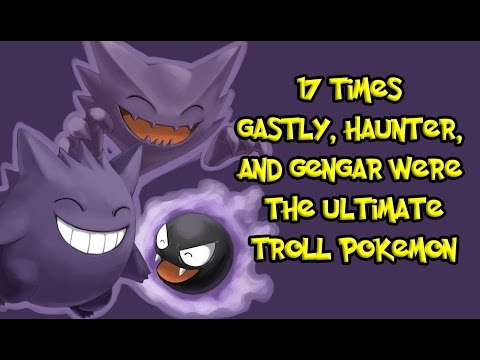 17 Times Gastly, Haunter, and Gengar Were The Ultimate Troll Pokemon